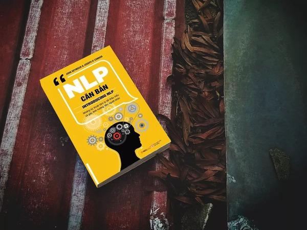 Sách NLP căn bản giúp bạn biết cách phát triển kỹ năng thuyết phục, điều khiển cảm xúc, vượt qua khó khăn